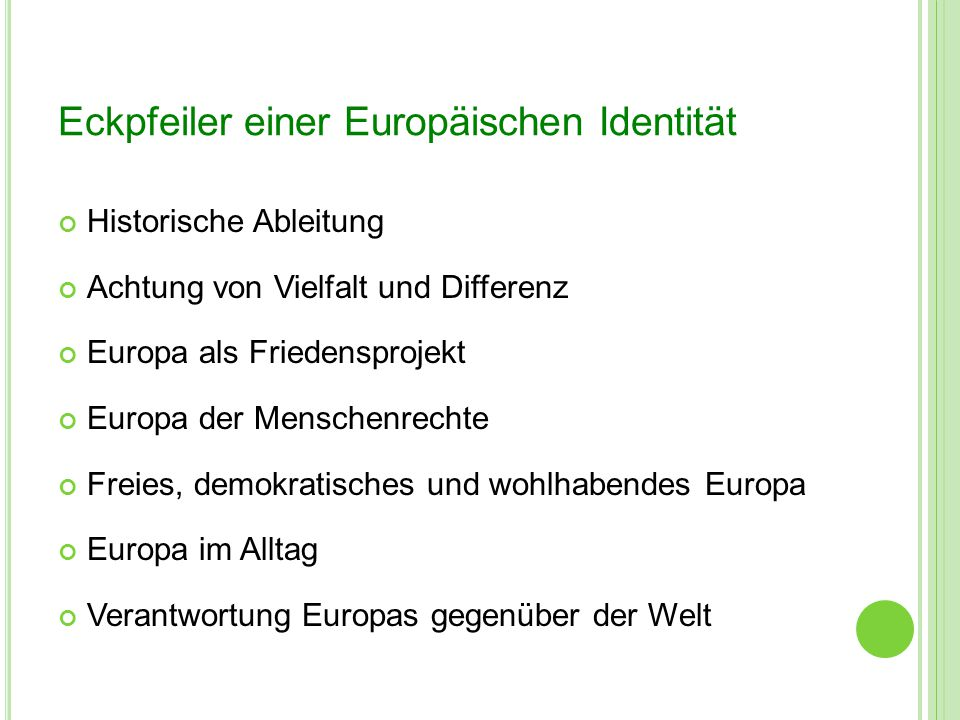 Eckpfeiler einer Europäischen Identität Historische Ableitung Achtung von Vielfalt und Differenz Europa als Friedensprojekt Europa der Menschenrechte