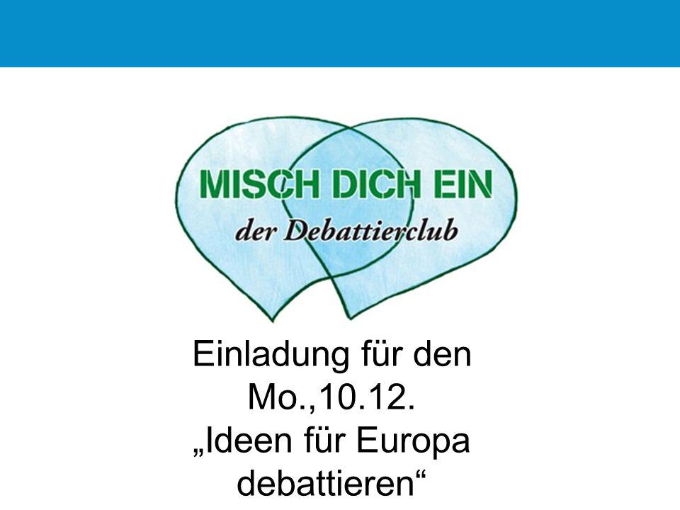 """Einladung für den Mo.,10.12. """"Ideen für Europa debattieren"""""""