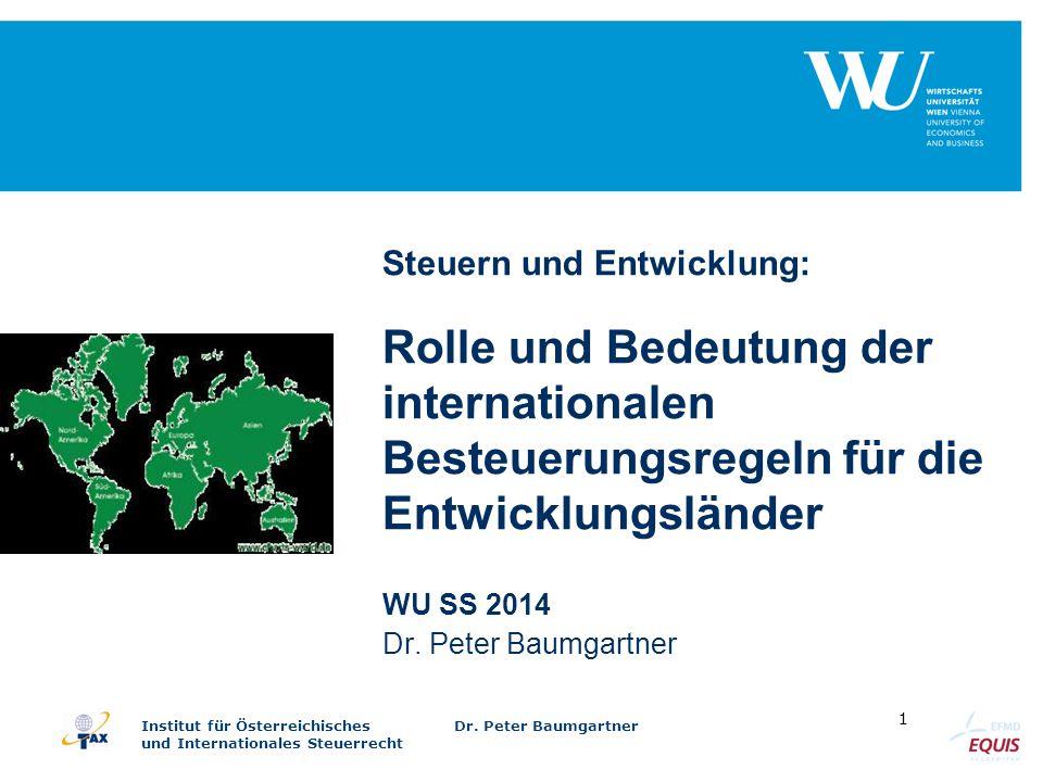 Institut für Österreichisches Dr. Peter Baumgartner und Internationales Steuerrecht 1 Steuern und Entwicklung: Rolle und Bedeutung der internationalen