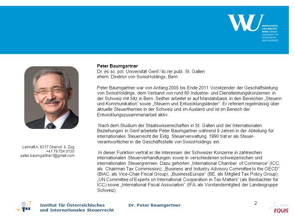 Institut für Österreichisches Dr. Peter Baumgartner und Internationales Steuerrecht 2 Peter Baumgartner Dr. ès sc. pol. Universität Genf / lic.rer.pub