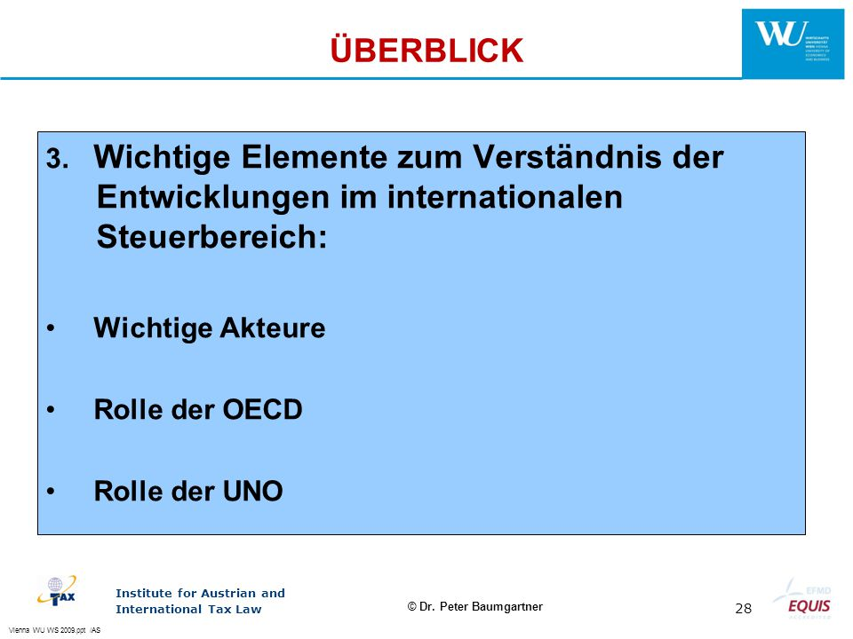 Vienna WU WS 2009.ppt /AS Institute for Austrian and International Tax Law 28 © Dr. Peter Baumgartner ÜBERBLICK 3. Wichtige Elemente zum Verständnis d