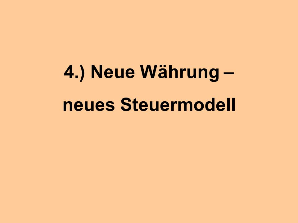 4.) Neue Währung – neues Steuermodell