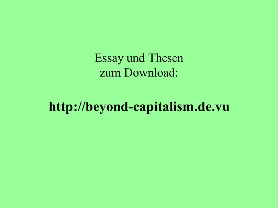 Essay und Thesen zum Download: http://beyond-capitalism.de.vu
