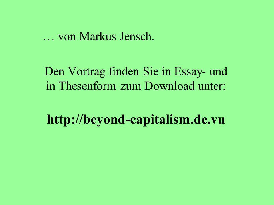 … von Markus Jensch. Den Vortrag finden Sie in Essay- und in Thesenform zum Download unter: http://beyond-capitalism.de.vu