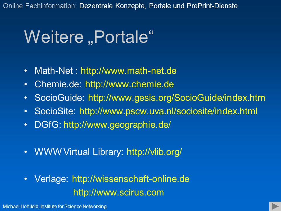 "Weitere ""Portale"" Michael Hohlfeld, Institute for Science Networking Online Fachinformation: Dezentrale Konzepte, Portale und PrePrint-Dienste Math-Ne"