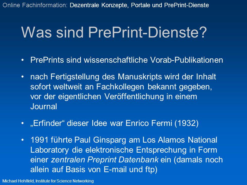 Was sind PrePrint-Dienste? PrePrints sind wissenschaftliche Vorab-Publikationen nach Fertigstellung des Manuskripts wird der Inhalt sofort weltweit an