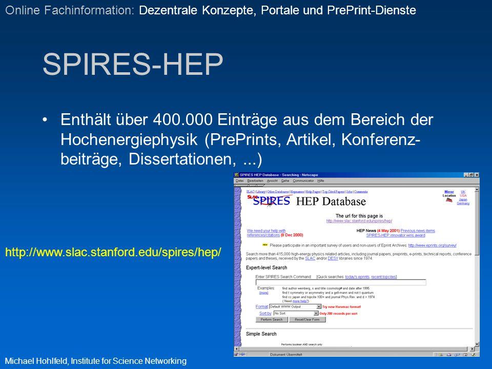SPIRES-HEP Enthält über 400.000 Einträge aus dem Bereich der Hochenergiephysik (PrePrints, Artikel, Konferenz- beiträge, Dissertationen,...) Michael H