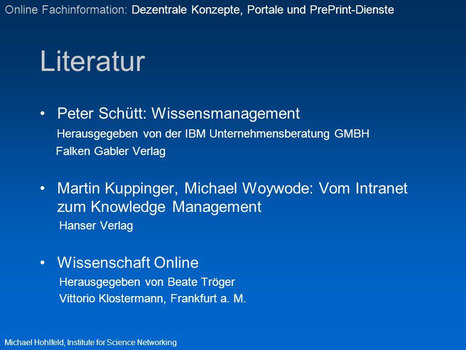Literatur Peter Schütt: Wissensmanagement Herausgegeben von der IBM Unternehmensberatung GMBH Falken Gabler Verlag Martin Kuppinger, Michael Woywode: