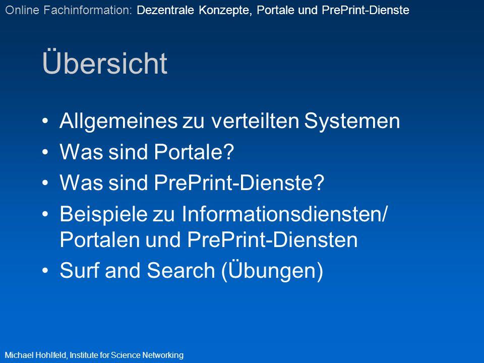 Übersicht Allgemeines zu verteilten Systemen Was sind Portale? Was sind PrePrint-Dienste? Beispiele zu Informationsdiensten/ Portalen und PrePrint-Die