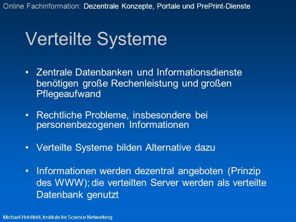 Verteilte Systeme Zentrale Datenbanken und Informationsdienste benötigen große Rechenleistung und großen Pflegeaufwand Rechtliche Probleme, insbesonde