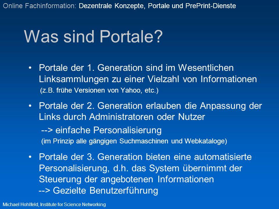 Was sind Portale? Portale der 1. Generation sind im Wesentlichen Linksammlungen zu einer Vielzahl von Informationen (z.B. frühe Versionen von Yahoo, e