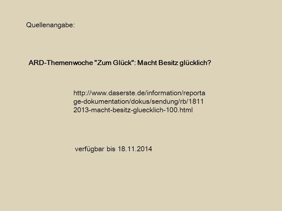 http://www.daserste.de/information/reporta ge-dokumentation/dokus/sendung/rb/1811 2013-macht-besitz-gluecklich-100.html ARD-Themenwoche Zum Glück : Macht Besitz glücklich.
