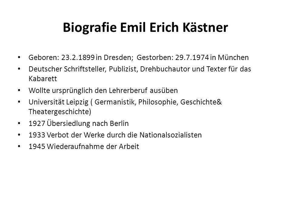 Biografie Emil Erich Kästner Geboren: 23.2.1899 in Dresden; Gestorben: 29.7.1974 in München Deutscher Schriftsteller, Publizist, Drehbuchautor und Tex