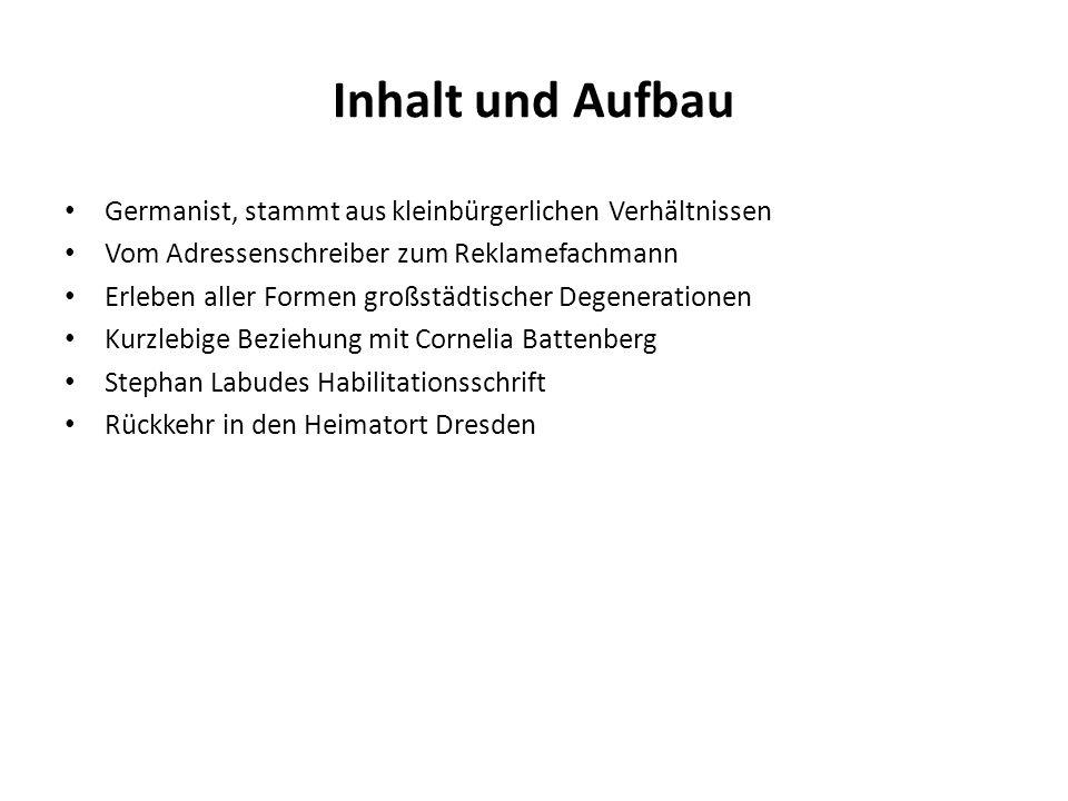 Inhalt und Aufbau Germanist, stammt aus kleinbürgerlichen Verhältnissen Vom Adressenschreiber zum Reklamefachmann Erleben aller Formen großstädtischer