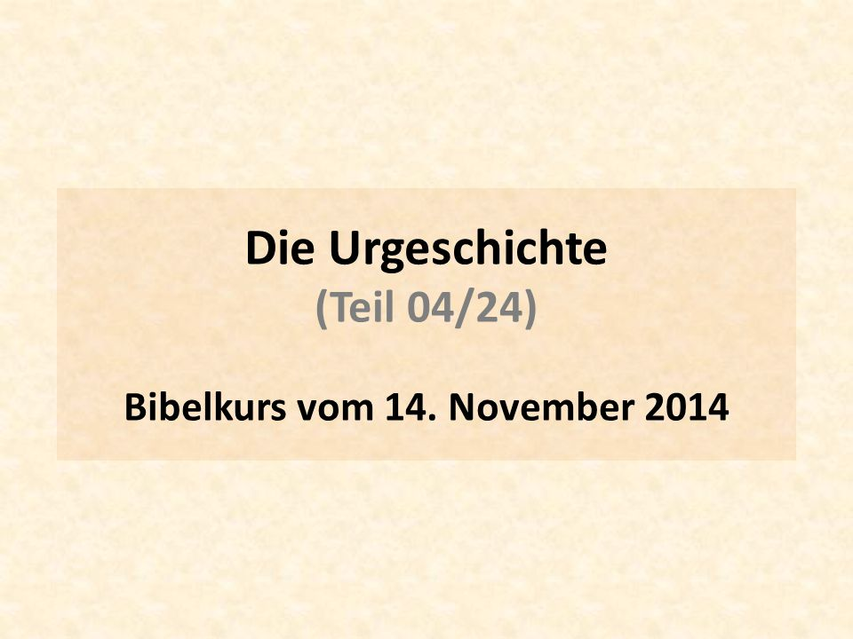 Die Urgeschichte (Teil 04/24) Bibelkurs vom 14. November 2014