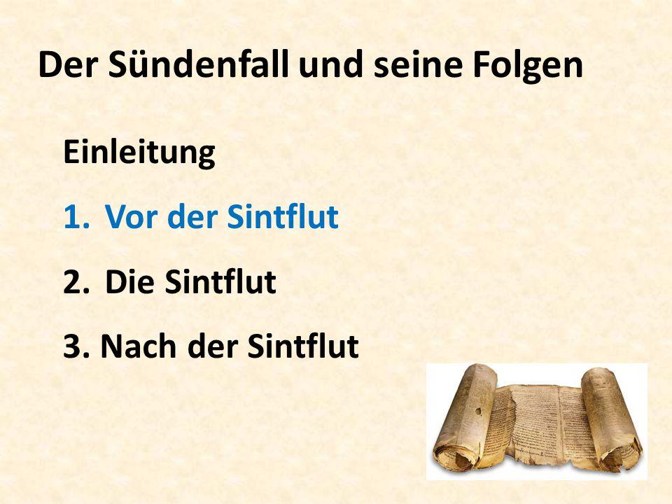 Der Sündenfall und seine Folgen Einleitung 1.Vor der Sintflut 2.Die Sintflut 3. Nach der Sintflut