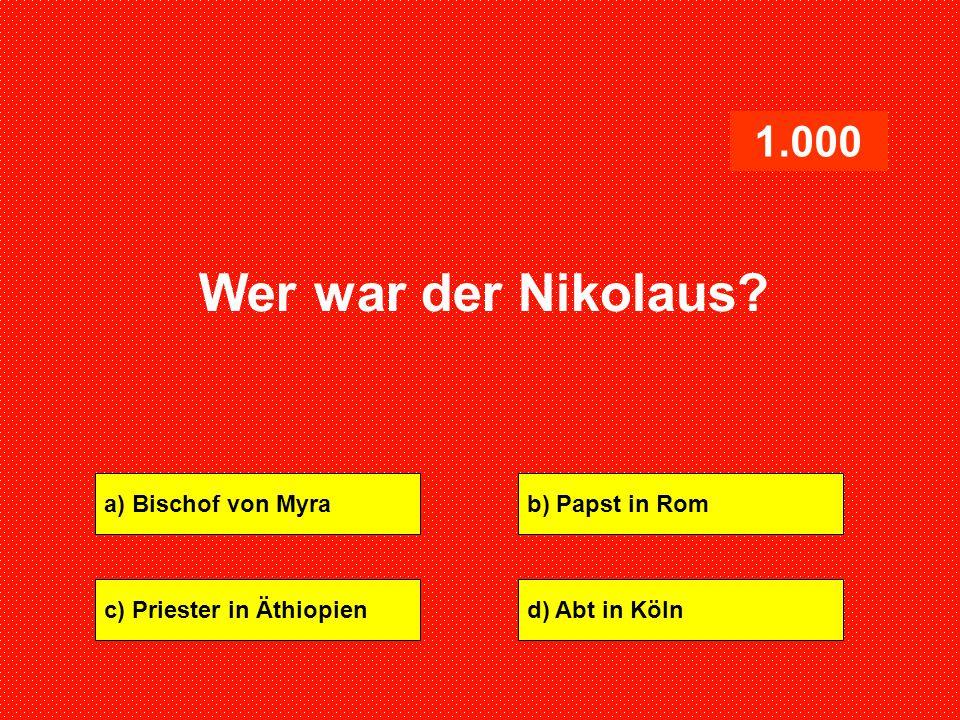 a) Bischof von Myrab) Papst in Rom c) Priester in Äthiopiend) Abt in Köln 1.000 Wer war der Nikolaus?