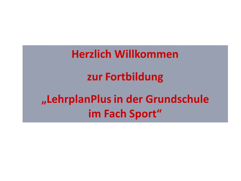 """Herzlich Willkommen zur Fortbildung """"LehrplanPlus in der Grundschule im Fach Sport"""""""