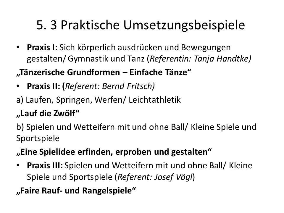 """5. 3 Praktische Umsetzungsbeispiele Praxis I: Sich körperlich ausdrücken und Bewegungen gestalten/ Gymnastik und Tanz (Referentin: Tanja Handtke) """"Tän"""