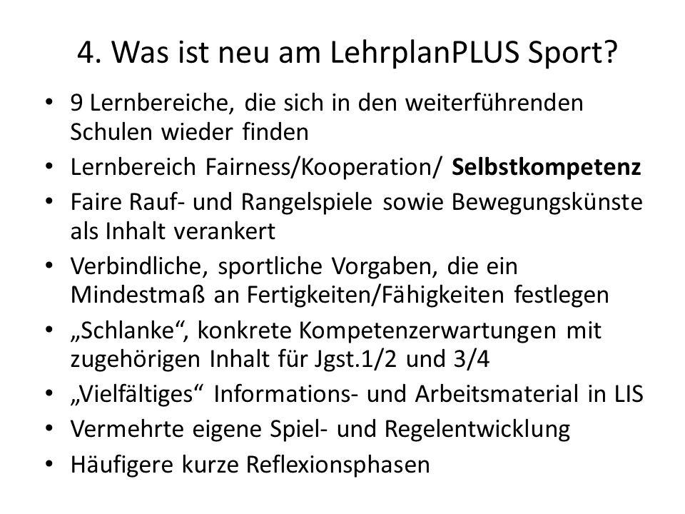 4. Was ist neu am LehrplanPLUS Sport? 9 Lernbereiche, die sich in den weiterführenden Schulen wieder finden Lernbereich Fairness/Kooperation/ Selbstko