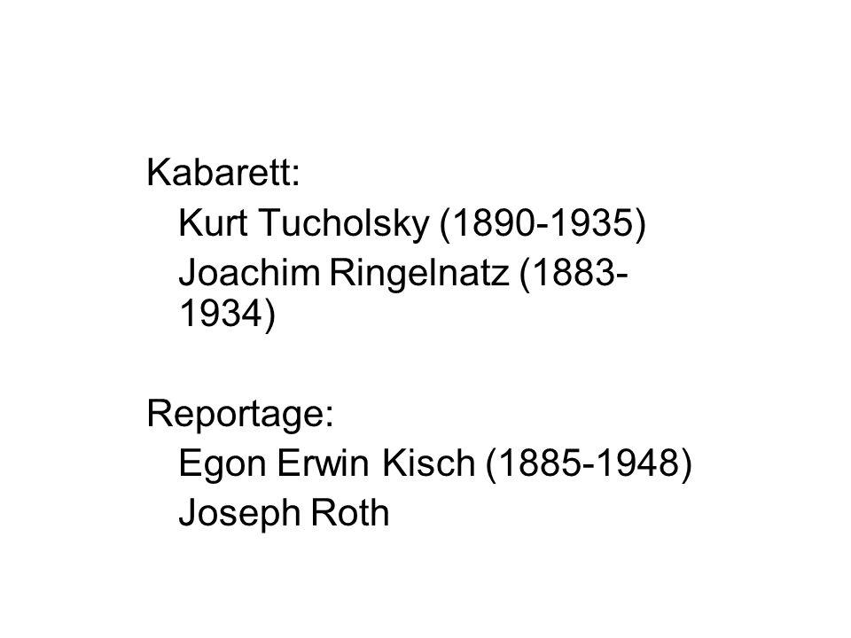 Kabarett: Kurt Tucholsky (1890-1935) Joachim Ringelnatz (1883- 1934) Reportage: Egon Erwin Kisch (1885-1948) Joseph Roth