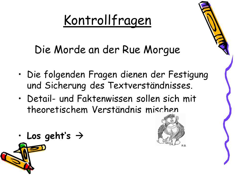 Kontrollfragen Die Morde an der Rue Morgue Die folgenden Fragen dienen der Festigung und Sicherung des Textverständnisses.