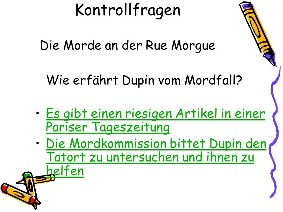 Kontrollfragen Die Morde an der Rue Morgue Wie erfährt Dupin vom Mordfall.
