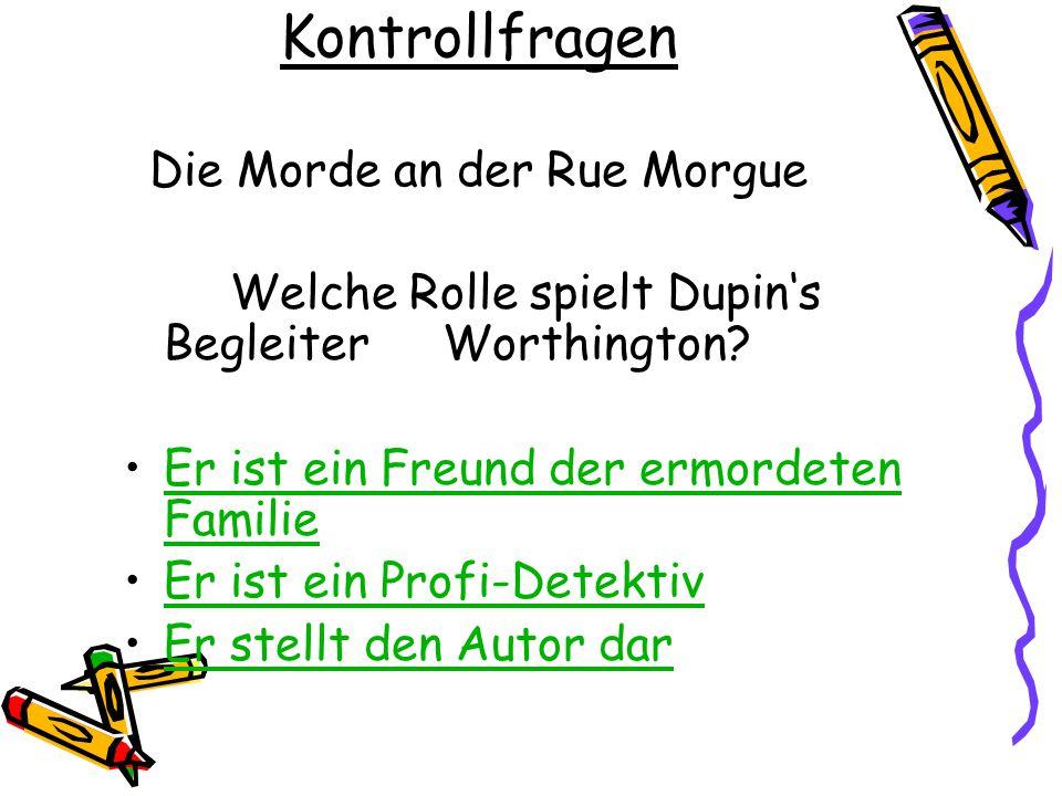 Kontrollfragen Die Morde an der Rue Morgue Welche Rolle spielt Dupin's Begleiter Worthington.