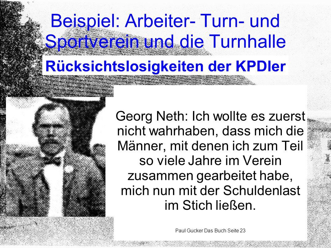 Beispiel: Arbeiter- Turn- und Sportverein und die Turnhalle Rücksichtslosigkeiten der KPDler Georg Neth: Ich wollte es zuerst nicht wahrhaben, dass mi
