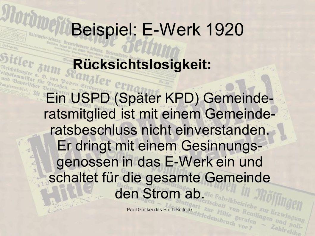 Beispiel: E-Werk 1920 Ein USPD (Später KPD) Gemeinde- ratsmitglied ist mit einem Gemeinde- ratsbeschluss nicht einverstanden. Er dringt mit einem Gesi