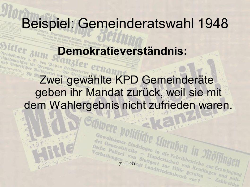 Beispiel: Gemeinderatswahl 1948 Zwei gewählte KPD Gemeinderäte geben ihr Mandat zurück, weil sie mit dem Wahlergebnis nicht zufrieden waren. (Seite 97