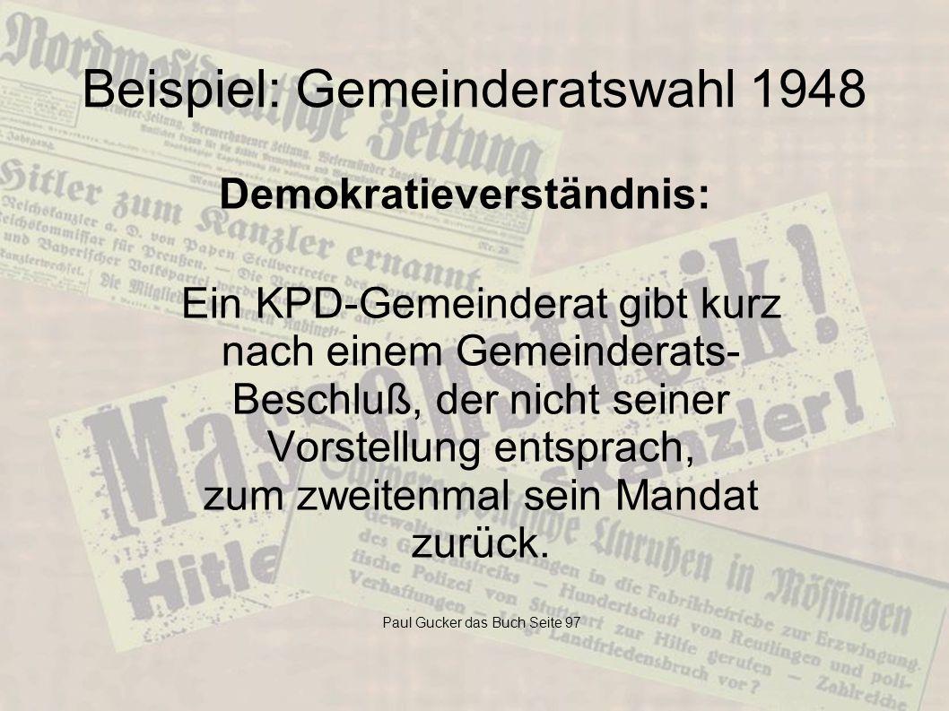 Beispiel: Gemeinderatswahl 1948 Ein KPD-Gemeinderat gibt kurz nach einem Gemeinderats- Beschluß, der nicht seiner Vorstellung entsprach, zum zweitenma