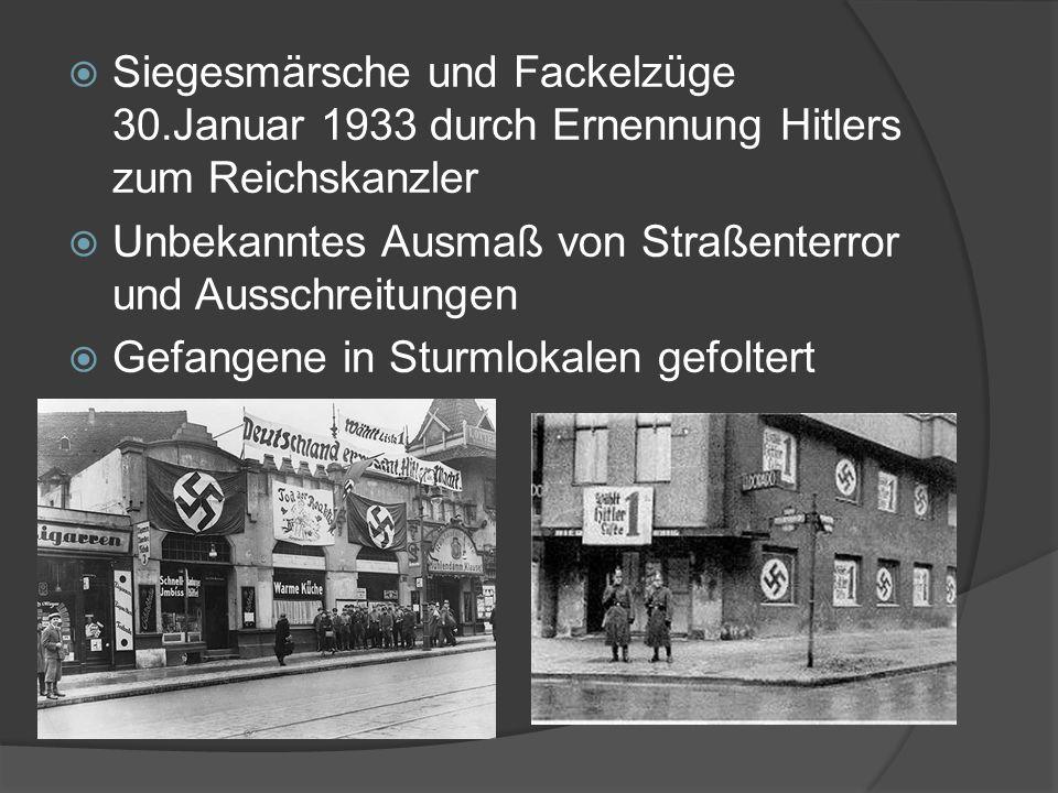  Siegesmärsche und Fackelzüge 30.Januar 1933 durch Ernennung Hitlers zum Reichskanzler  Unbekanntes Ausmaß von Straßenterror und Ausschreitungen  Gefangene in Sturmlokalen gefoltert