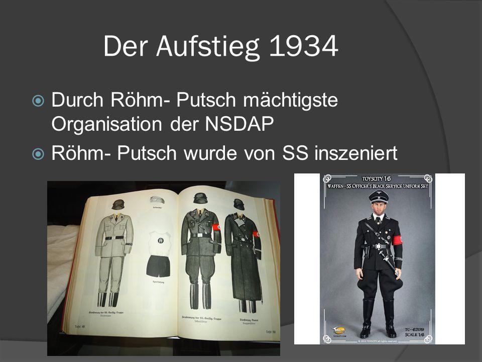 Der Aufstieg 1934  Durch Röhm- Putsch mächtigste Organisation der NSDAP  Röhm- Putsch wurde von SS inszeniert