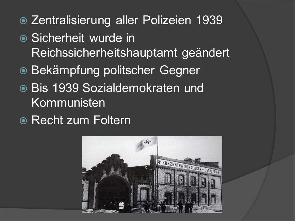  Zentralisierung aller Polizeien 1939  Sicherheit wurde in Reichssicherheitshauptamt geändert  Bekämpfung politscher Gegner  Bis 1939 Sozialdemokraten und Kommunisten  Recht zum Foltern