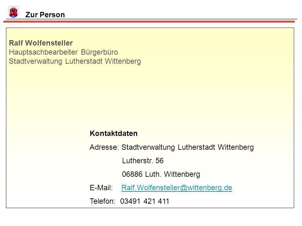 Zur Person Ralf Wolfensteller Hauptsachbearbeiter Bürgerbüro Stadtverwaltung Lutherstadt Wittenberg Kontaktdaten Adresse: Stadtverwaltung Lutherstadt Wittenberg Lutherstr.
