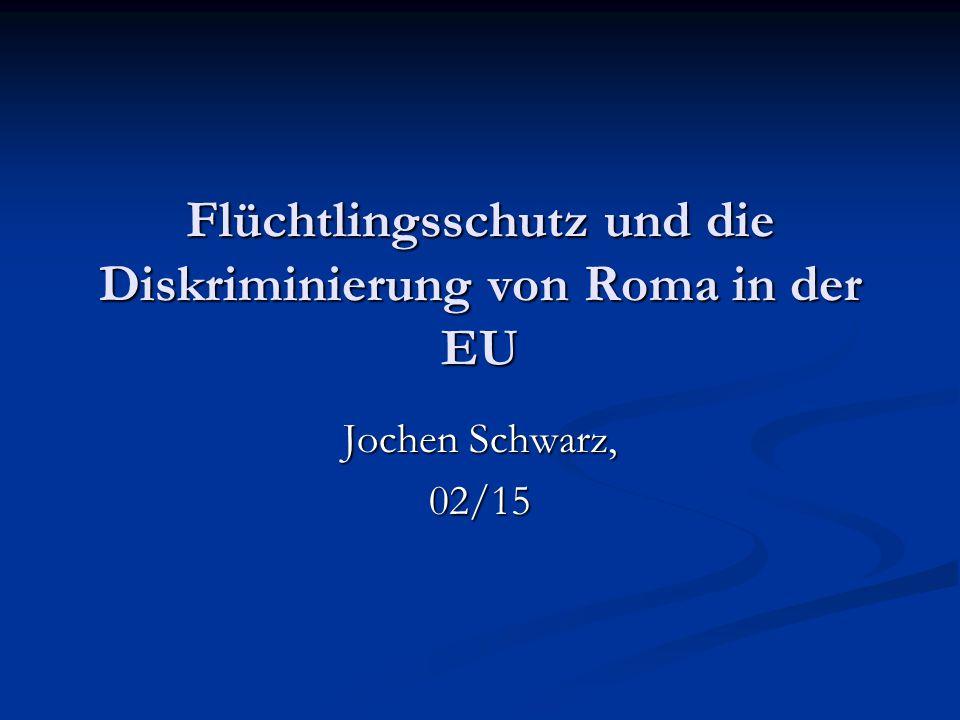 Flüchtlingsschutz und die Diskriminierung von Roma in der EU Jochen Schwarz, 02/15