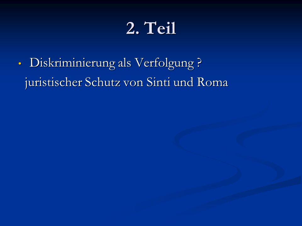 2. Teil Diskriminierung als Verfolgung ? Diskriminierung als Verfolgung ? juristischer Schutz von Sinti und Roma juristischer Schutz von Sinti und Rom