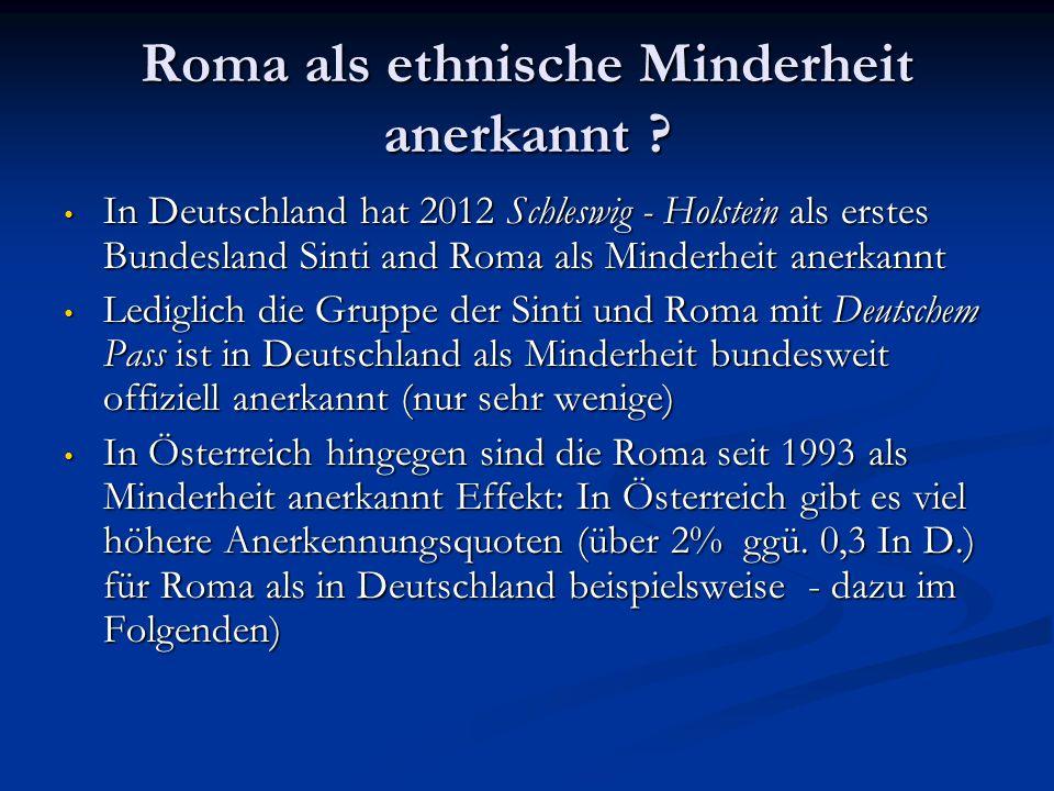Roma als ethnische Minderheit anerkannt ? In Deutschland hat 2012 Schleswig - Holstein als erstes Bundesland Sinti and Roma als Minderheit anerkannt I