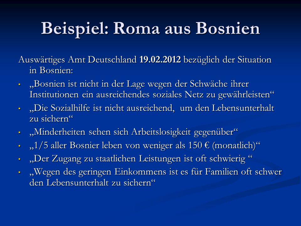 """Beispiel: Roma aus Bosnien Auswärtiges Amt Deutschland 19.02.2012 bezüglich der Situation in Bosnien: """"Bosnien ist nicht in der Lage wegen der Schwäch"""