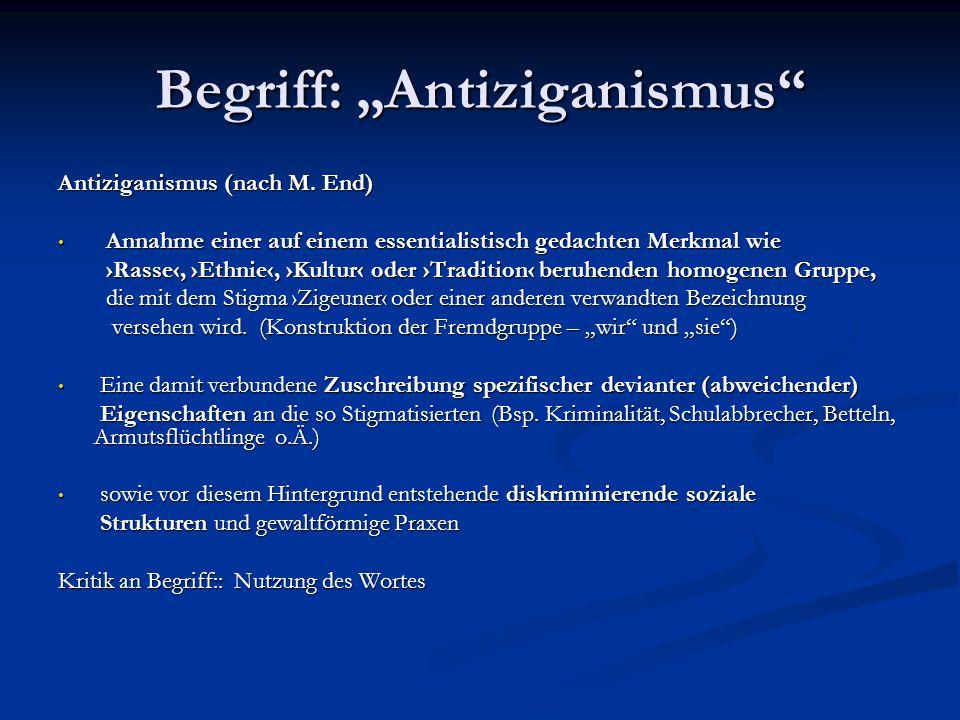 """Begriff: """"Antiziganismus"""" Antiziganismus (nach M. End) Annahme einer auf einem essentialistisch gedachten Merkmal wie Annahme einer auf einem essentia"""