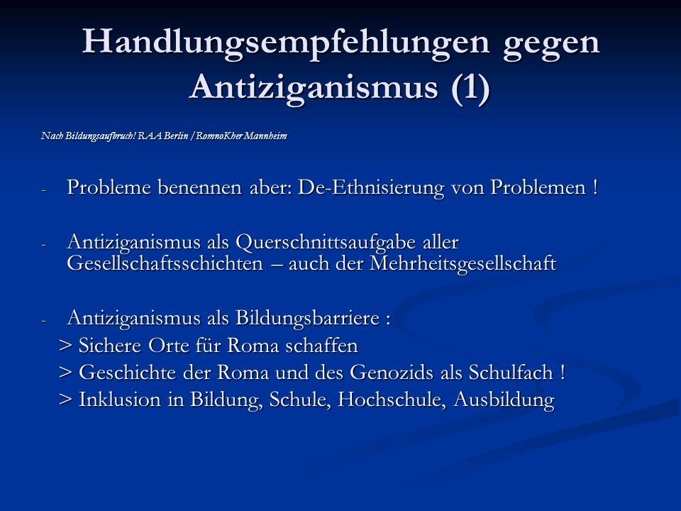 Handlungsempfehlungen gegen Antiziganismus (1) Nach Bildungsaufbruch! RAA Berlin /RomnoKher Mannheim - Probleme benennen aber: De-Ethnisierung von Pro