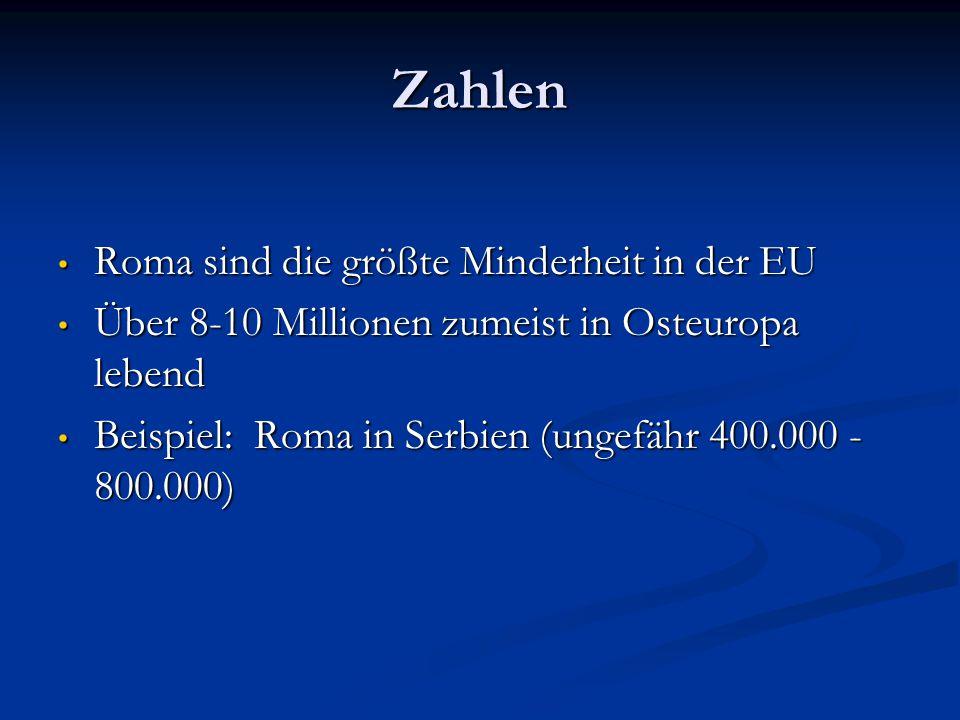 Zahlen Roma sind die größte Minderheit in der EU Roma sind die größte Minderheit in der EU Über 8-10 Millionen zumeist in Osteuropa lebend Über 8-10 M
