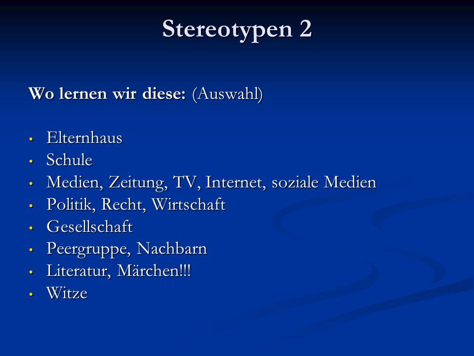 Stereotypen 2 Wo lernen wir diese: (Auswahl) Elternhaus Elternhaus Schule Schule Medien, Zeitung, TV, Internet, soziale Medien Medien, Zeitung, TV, In