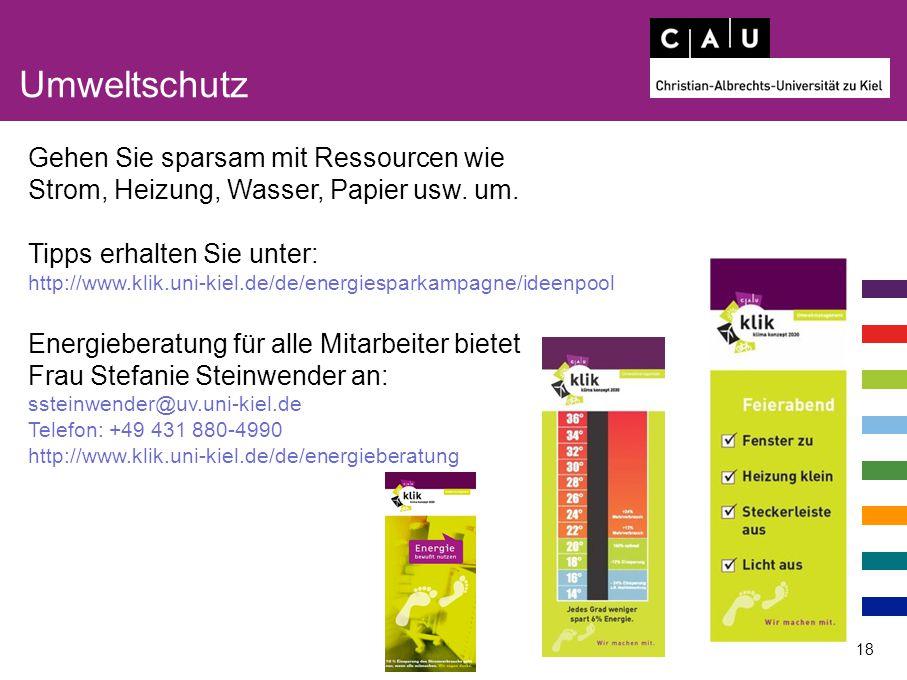 Umweltschutz 18 Gehen Sie sparsam mit Ressourcen wie Strom, Heizung, Wasser, Papier usw. um. Tipps erhalten Sie unter: http://www.klik.uni-kiel.de/de/