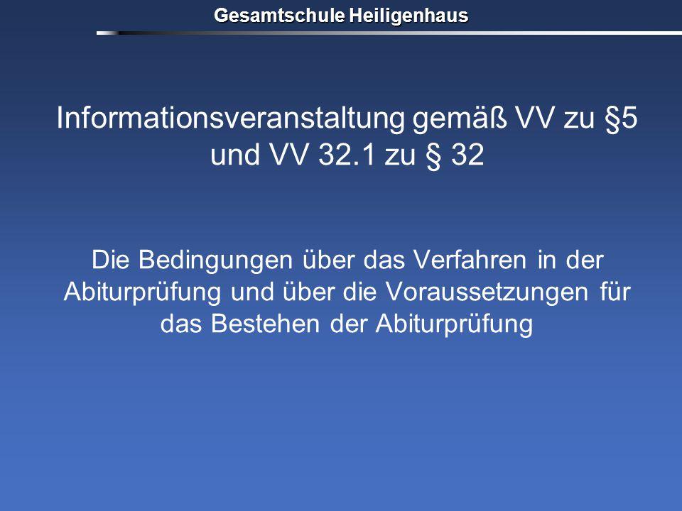 Informationsveranstaltung gemäß VV zu §5 und VV 32.1 zu § 32 Die Bedingungen über das Verfahren in der Abiturprüfung und über die Voraussetzungen für das Bestehen der Abiturprüfung Gesamtschule Heiligenhaus
