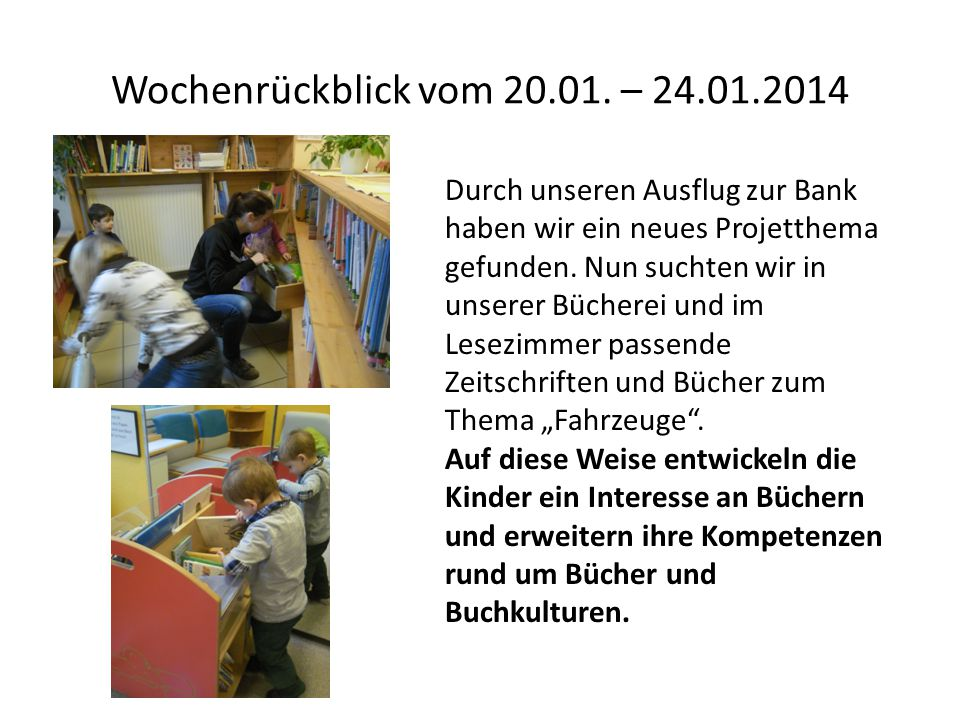 Wochenrückblick vom 20.01. – 24.01.2014 Durch unseren Ausflug zur Bank haben wir ein neues Projetthema gefunden. Nun suchten wir in unserer Bücherei u