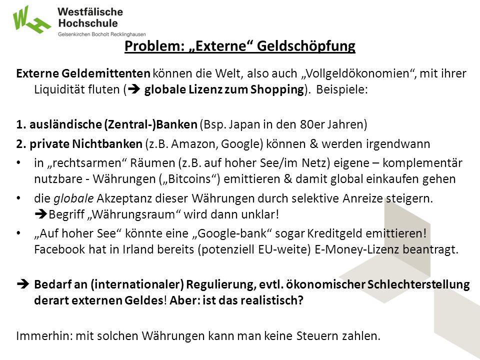 """Problem: """"Externe Geldschöpfung Externe Geldemittenten können die Welt, also auch """"Vollgeldökonomien , mit ihrer Liquidität fluten (  globale Lizenz zum Shopping)."""
