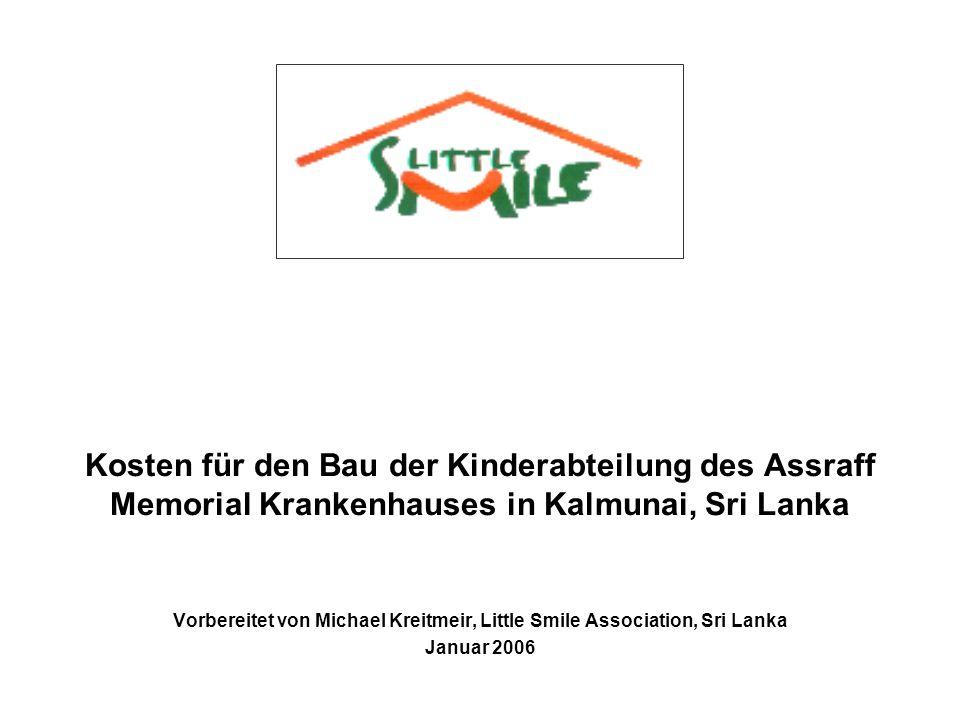 Kosten für den Bau der Kinderabteilung des Assraff Memorial Krankenhauses in Kalmunai, Sri Lanka Vorbereitet von Michael Kreitmeir, Little Smile Assoc