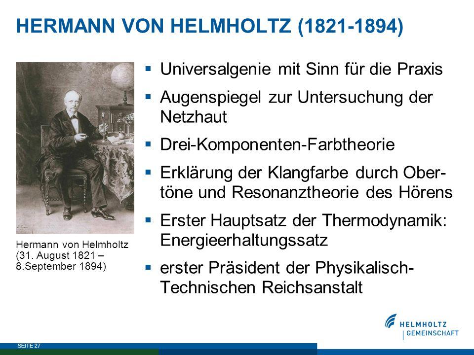 SEITE 27 HERMANN VON HELMHOLTZ (1821-1894)  Universalgenie mit Sinn für die Praxis  Augenspiegel zur Untersuchung der Netzhaut  Drei-Komponenten-Fa